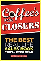 Coffee's for Closers: The Best Real Life Sales Book You'll Ever Read