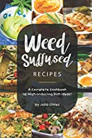 Weed-Suffused Recipes: A Complete Cookbook of High-Inducing Dish Ideas!