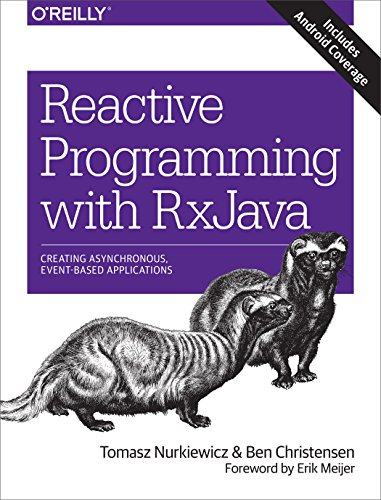 Download Reactive Programming with RxJava: Creating Asynchronous, Event-Based Applications 1491931655