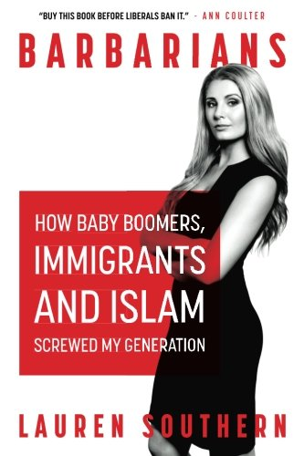 Download Barbarians: How Baby Boomers, Immigrants, and Islam Screwed My Generation 1541136942