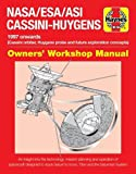 NASA/ESA/ASI Cassini-Huygens: 1997 onwards (Cassini orbiter, Huygens probe and future exploration concepts) (Owners' Workshop Manual)
