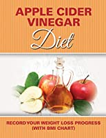 Apple Cider Vinegar Diet: Record Your Weight Loss Progress (with BMI Chart)