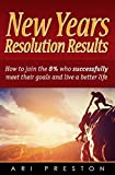 New Years Resolution Results: How to join the 8% who successfully meet their goals and live a better life (English Edition)