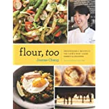 Flour, Too: Indispensable Recipes for the Cafe's Most Loved Sweets & Savories (Baking Cookbook, Dessert Cookbook, Savory Reci