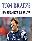 Tom Brady: New England's Superstar (English Edition)