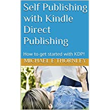 Self Publishing with Kindle Direct Publishing: How to get started with KDP!