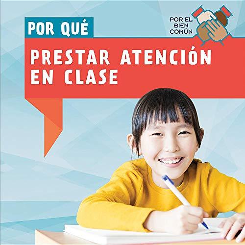 Por Que Prestar Atencion En Clase / Why Do We Have To Pay Attention In Class? (Por El Bien Comun / the Common Good)
