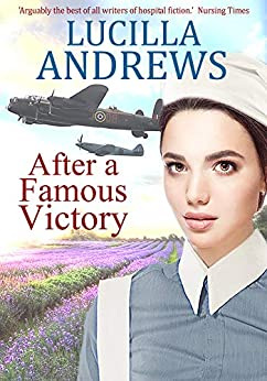After a Famous Victory: the heartbreaking story of a nurse in World War 2 by [Andrews, Lucilla]