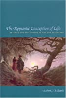 The Romantic Conception Of Life: Science And Philosophy In The Age Of Goethe (Science & Its Conceptual Foundations (Paperback))