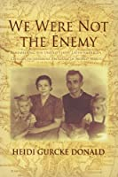 We Were Not the Enemy: Remembering the United States¿ Latin-American Civilian Internment Program of World War II