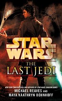 Star Wars: The Last Jedi (Legends) by [Bohnhoff, Maya Kaathryn, Reaves, Michael]