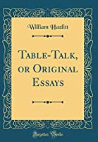 Table-Talk, or Original Essays (Classic Reprint)
