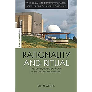 Rationality and Ritual: Participation and Exclusion in Nuclear Decision-making (The Earthscan Science in Society Series)