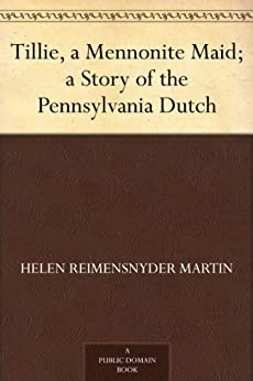 Tillie, a Mennonite Maid; a Story of the Pennsylvania Dutch by [Martin, Helen Reimensnyder]