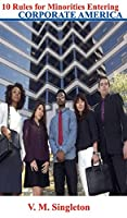 10 Rules for Minorities Entering Corporate America (10 Rules for Corporate America)