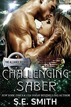 Challenging Saber: The Alliance Book 4: Science Fiction Romance by [Smith, S.E.]