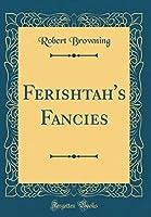 Ferishtah's Fancies (Classic Reprint)