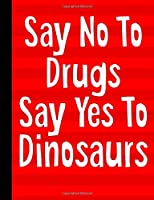 Say No To Drugs Say Yes To Dinosaurs: School Composition Notebook 100 Pages Wide Ruled Lined Paper - Red Ribbon Week Theme Cover