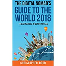 The Digital Nomad's Guide To The World 2018: 14 Destinations. In-Depth Profiles