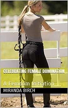 Celebrating Female Domination: A Femdom Initiation (Mistress Lucy's Estate Book 10) by [Birch, Miranda]