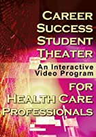 Career Success Student Theater for Health Care Professionals: An Interactive Video Program