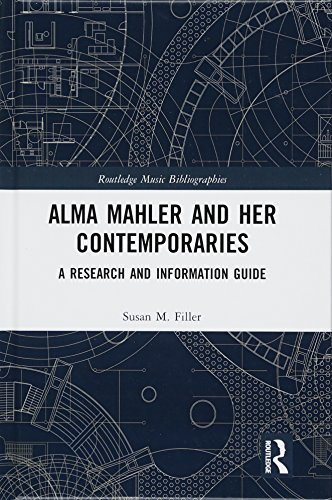 Download Alma Mahler and Her Contemporaries: A Research and Information Guide (Routledge Music Bibliographies) 1138930148