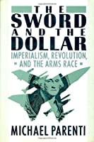 The Sword and the Dollar: Imperialism, Revolution, and the Arms Race