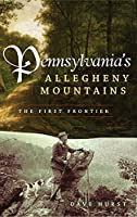 Pennsylvania's Allegheny Mountains: The First Frontier