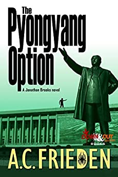 The Pyongyang Option (Jonathan Brooks Book 3) by [Frieden, A.C.]