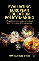 Evaluating European Education Policy-Making: Privatization, Networks and the European Commission by Unknown(2015-05-05)