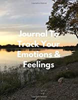 Journal To Track Your Emotions & Feelings: 8 Week Mental Health Journal Daily Tracker Notebook for Anxiety Depression and More