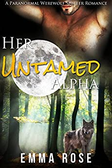 Her Untamed Alpha: A Paranormal Werewolf Shifter Romance by [Rose, Emma]