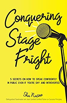 Conquering Stage Fright: 5 Secrets on How to Speak Confidently in Public Even if You're Shy and Introverted by [Nacino, Sha]