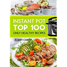 Instant Pot: Top 100 Only Healthy Recipes