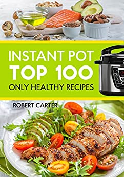 Instant Pot: Top 100 Only Healthy Recipes by [Carter, Robert]