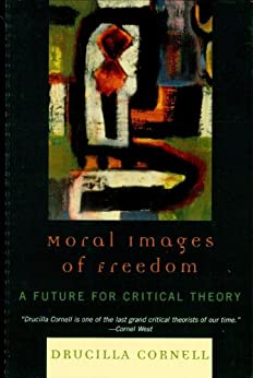 [Cornell, Drucilla]のMoral Images of Freedom: A Future for Critical Theory (New Critical Theory)