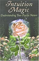 Intuition Magic: Understanding Your Psychic Nature