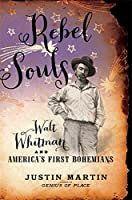 Rebel Souls: Walt Whitman and America's First Bohemians (A Merloyd Lawrence Book)