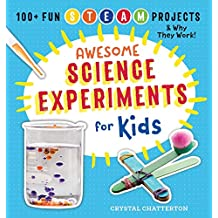 Awesome Science Experiments for Kids: 100+ Fun STEAM Projects and Why They Work