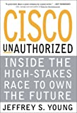 Cisco Unauthorized: Inside the High-Stakes Race to Own the Future