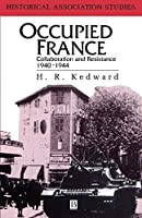 Occupied France: Collaboration And Resistance 1940-1944 (Historical Association Studies)