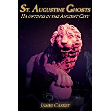 St. Augustine Ghosts: Hauntings in the Ancient City