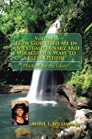 How God Used Me in an Extraordinary and Miraculous Ways to Bless Others: To God Be the Glory