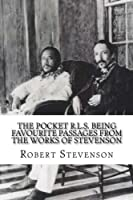 The Pocket R.l.s. Being Favourite Passages from the Works of Stevenson