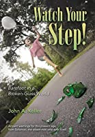 Watch Your Step!: Barefoot in a Broken-glass World
