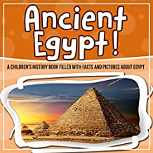 Ancient Egypt! A Children's History Book Filled With Facts And Pictures About Egypt