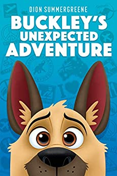 Buckley's Unexpected Adventure: One determined dog must follow his nose to put a stop to animal smuggling by [Summergreene, Dion]