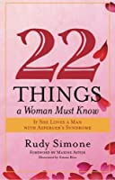22 Things a Woman Must Know If She Loves a Man with Asperger's Syndrome by Rudy Simone(2009-05-15)