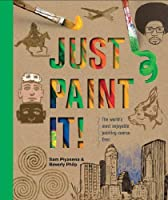 Just Paint It!: The World's Most Enjoyable Painting Course. Ever.