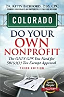 Colorado Do Your Own Nonprofit: The ONLY GPS You Need for 501(c)(3) Tax Exempt Approval (Volume 6) [並行輸入品]